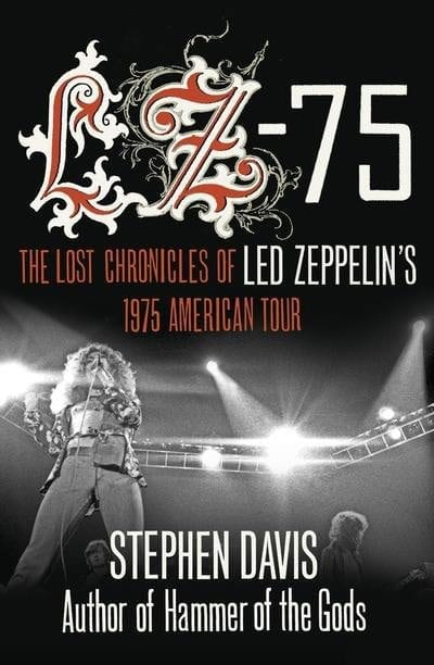 LZ-75: The Lost Chronicles of Led Zeppelin's 1975 American Tour