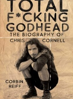Total Fucking Godhead: The Biography Of Chris Cornell