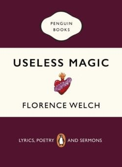 Florence Welch: Useless Magic - Lyrics, Poetry and Sermons