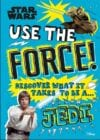 Star Wars Use the Force! Discover what it Takes to be a Jedi